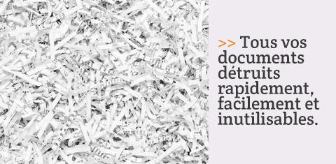 Tous vos documents détruits rapidement, facilement et inutilisables.